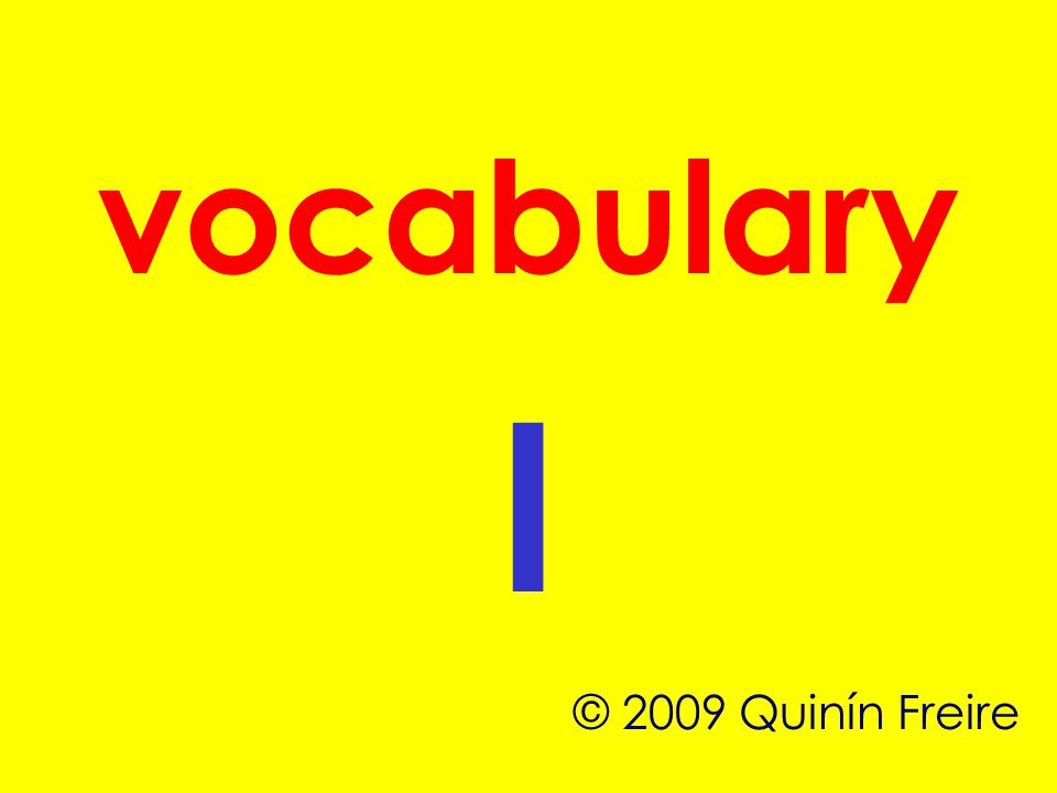 vocabulary l © 2009 Quinín Freire