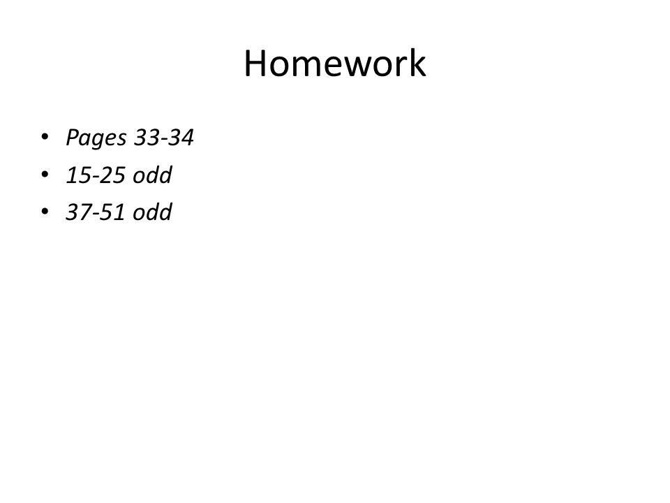 Homework Pages 33-34 15-25 odd 37-51 odd