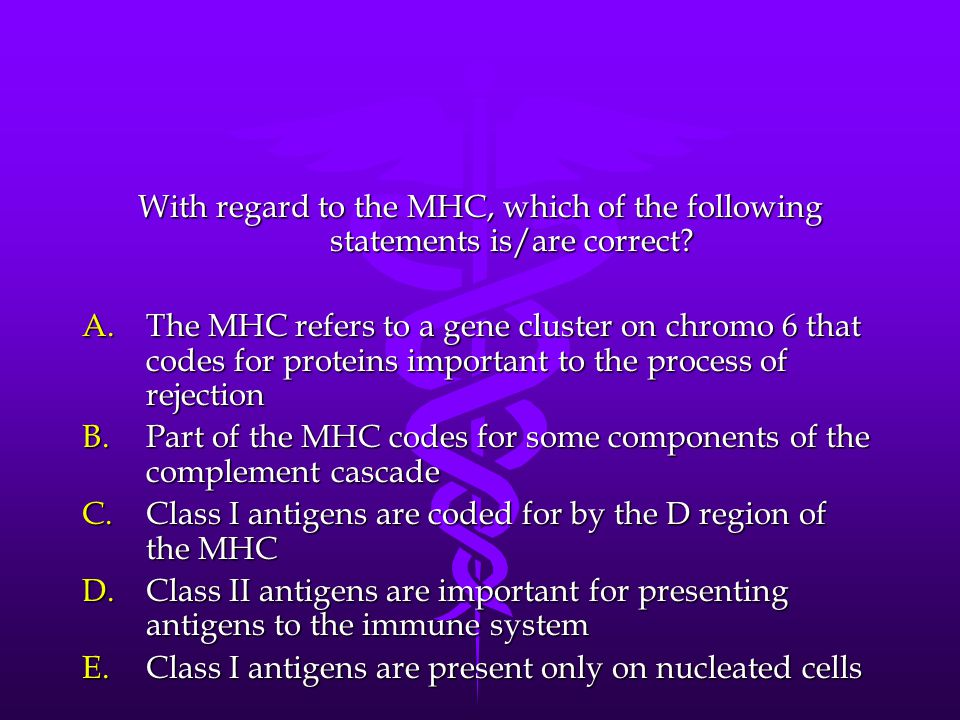 With regard to the MHC, which of the following statements is/are correct