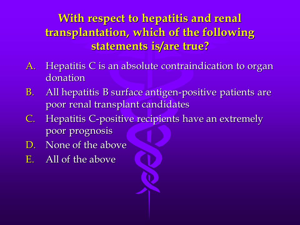 With respect to hepatitis and renal transplantation, which of the following statements is/are true