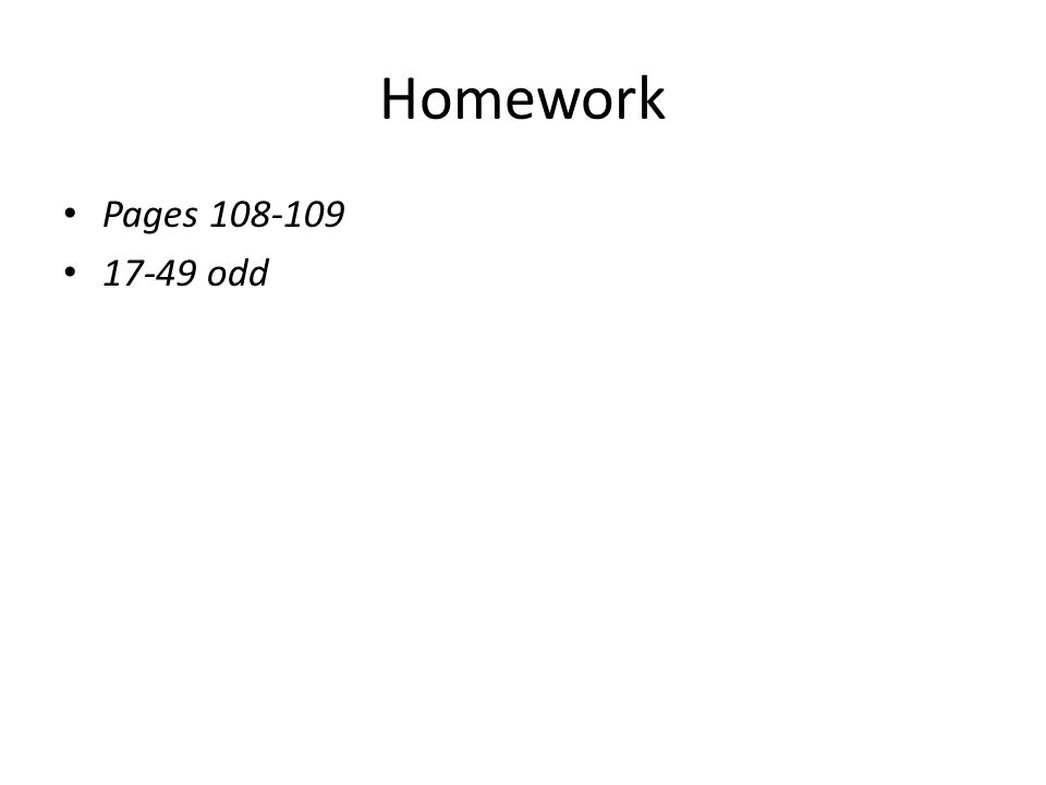 Homework Pages 108-109 17-49 odd