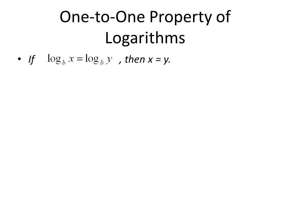 One-to-One Property of Logarithms
