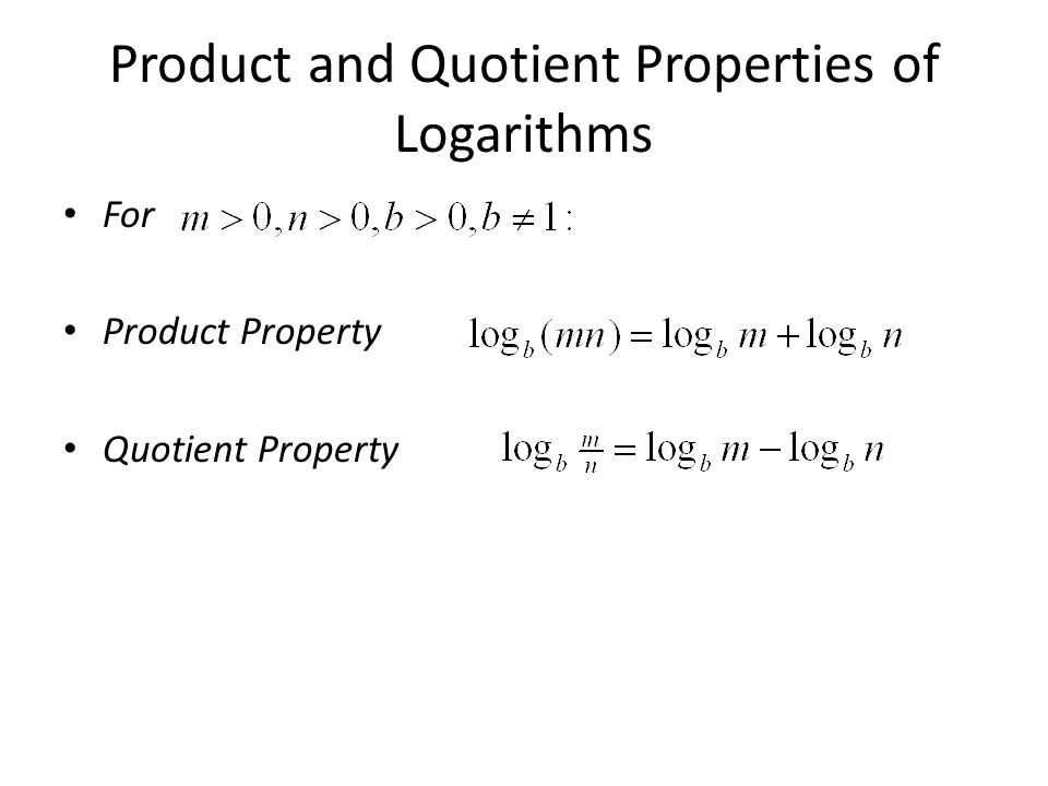 Product and Quotient Properties of Logarithms