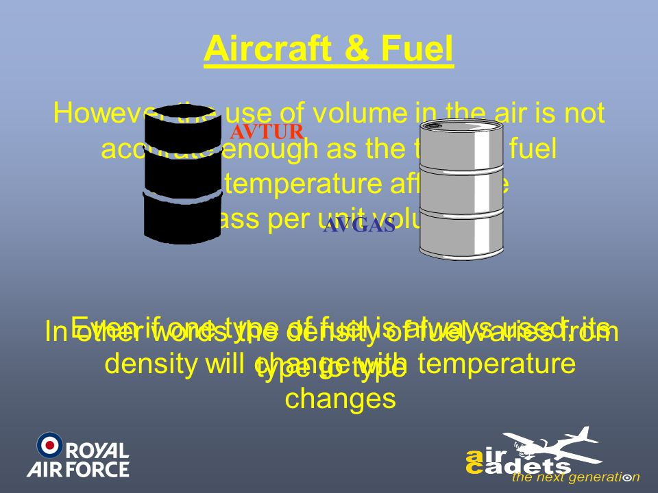 Aircraft & Fuel However the use of volume in the air is not accurate enough as the type of fuel. & the temperature affect the.