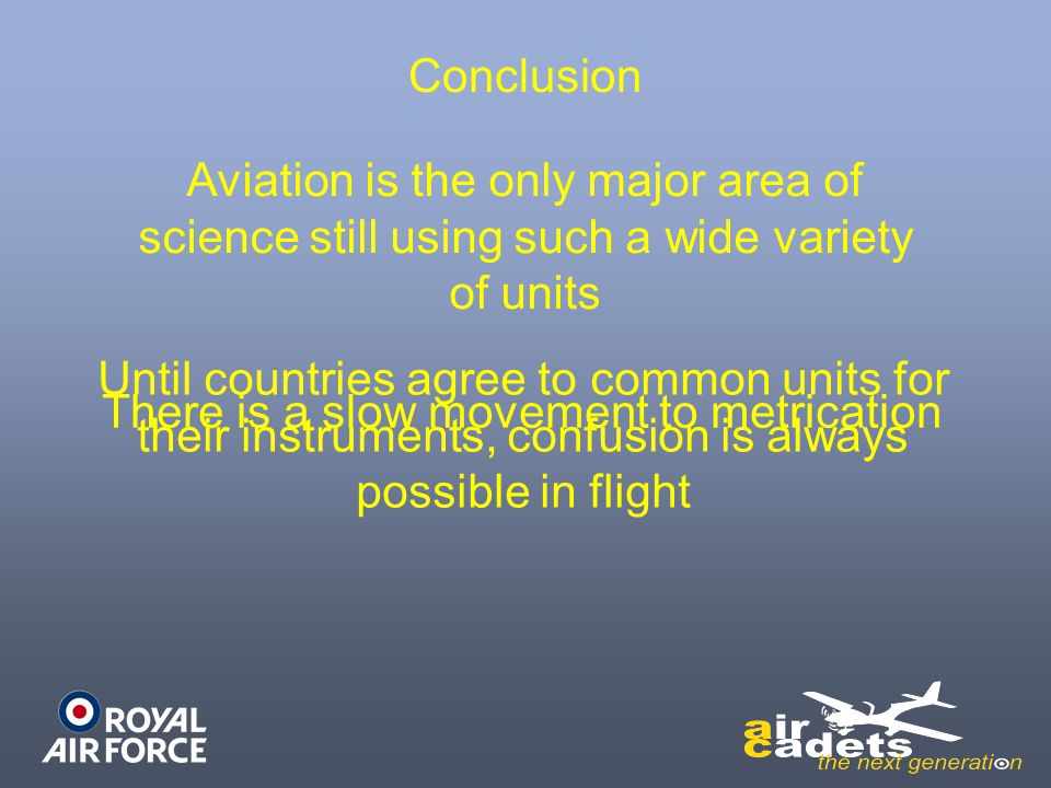 Conclusion Aviation is the only major area of science still using such a wide variety of units.