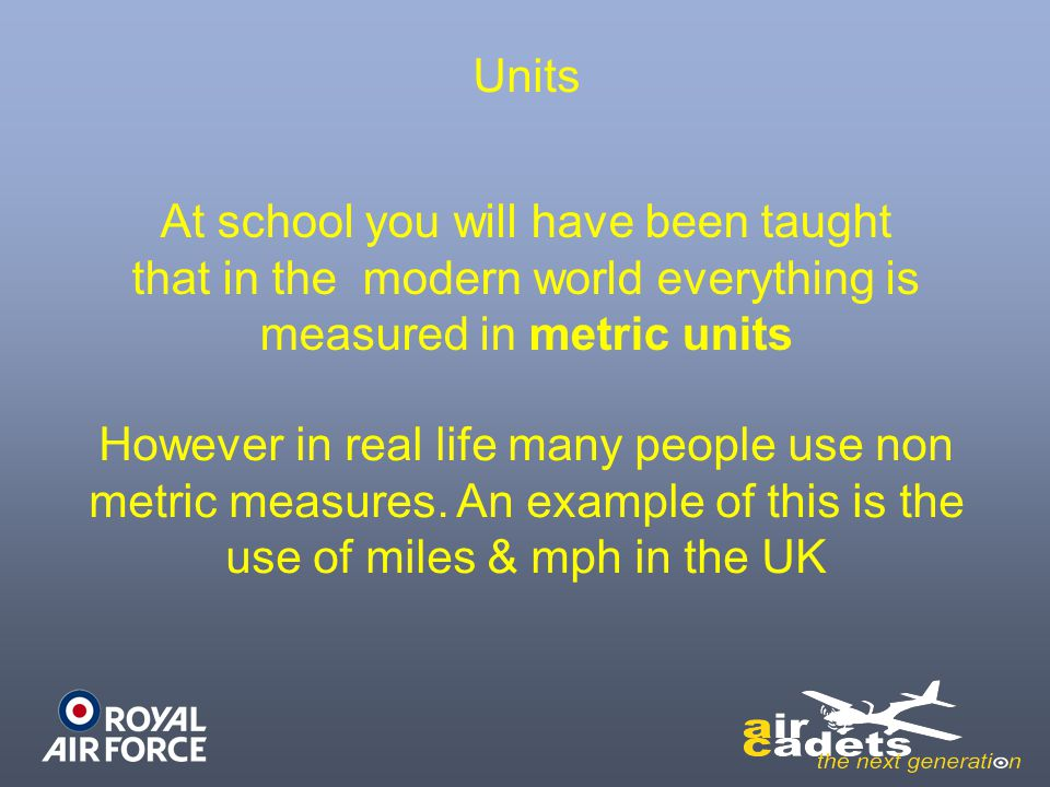 Units At school you will have been taught that in the modern world everything is measured in metric units.
