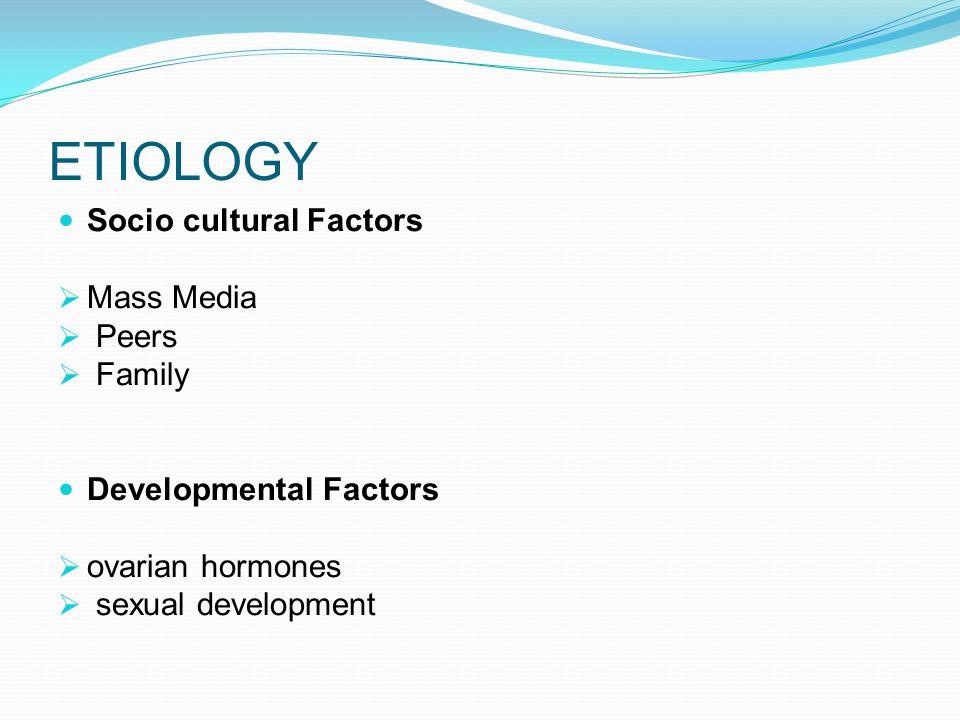 ETIOLOGY Socio cultural Factors Mass Media Peers Family