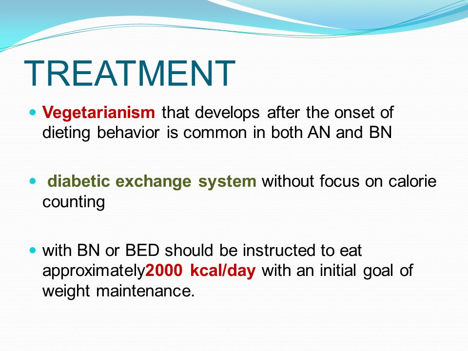 TREATMENT Vegetarianism that develops after the onset of dieting behavior is common in both AN and BN.