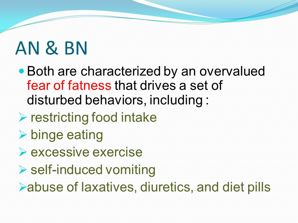 AN & BN Both are characterized by an overvalued fear of fatness that drives a set of disturbed behaviors, including :