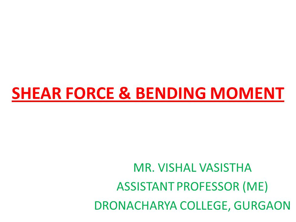 SHEAR FORCE & BENDING MOMENT