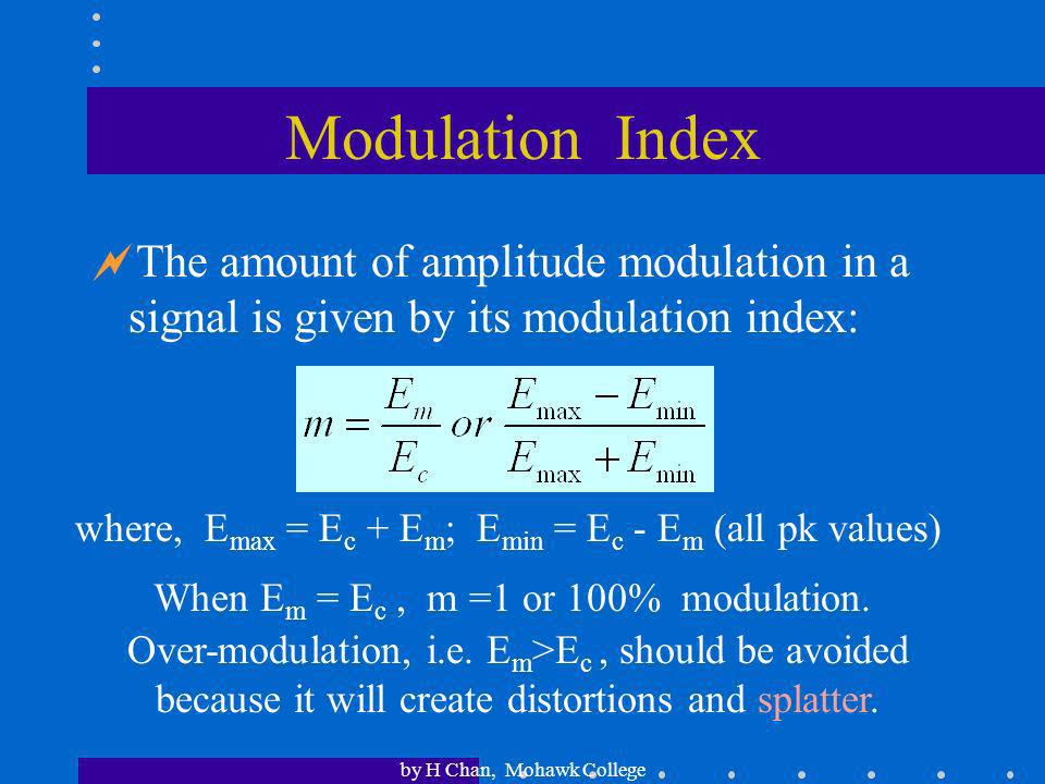 Modulation Index The amount of amplitude modulation in a signal is given by its modulation index: