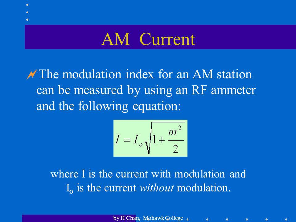 AM CurrentThe modulation index for an AM station can be measured by using an RF ammeter and the following equation: