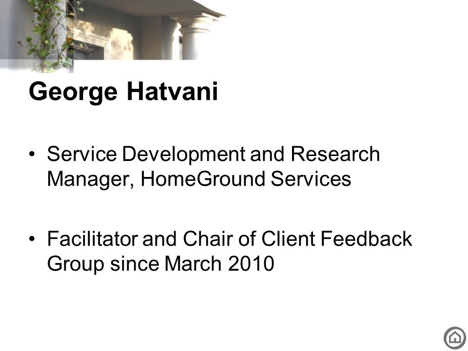 George Hatvani Service Development and Research Manager, HomeGround Services.