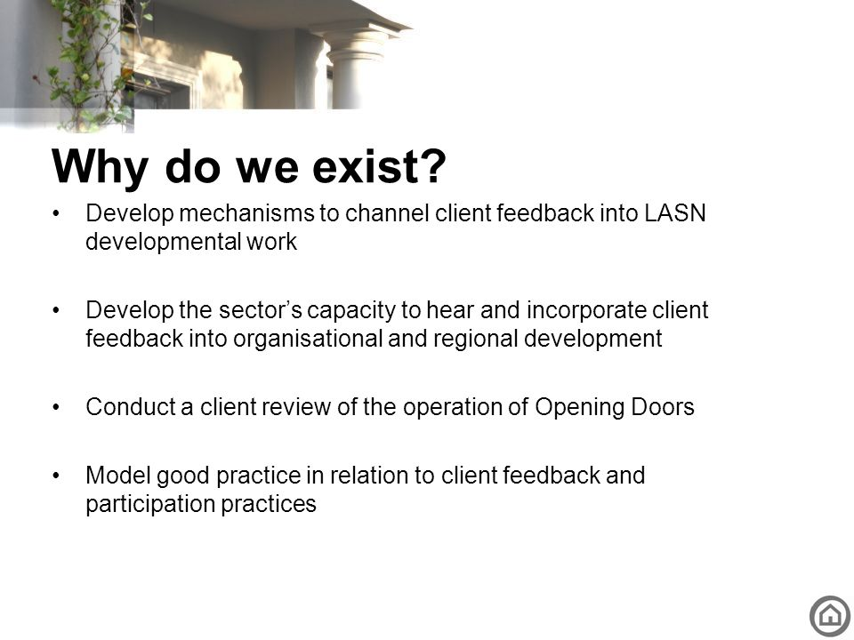 Why do we exist Develop mechanisms to channel client feedback into LASN developmental work.