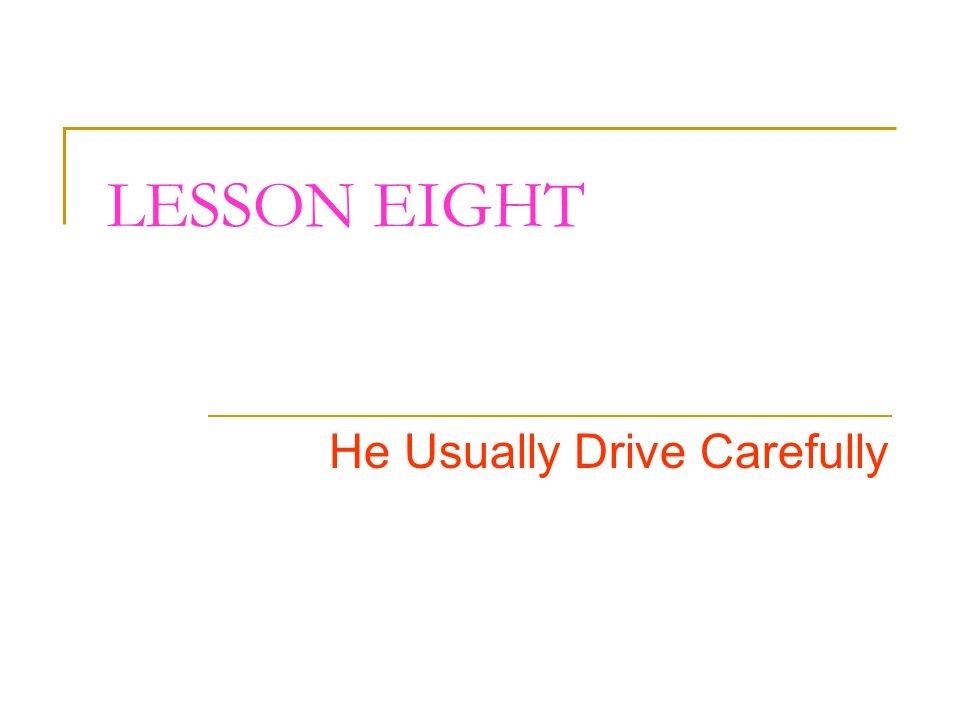 He Usually Drive Carefully