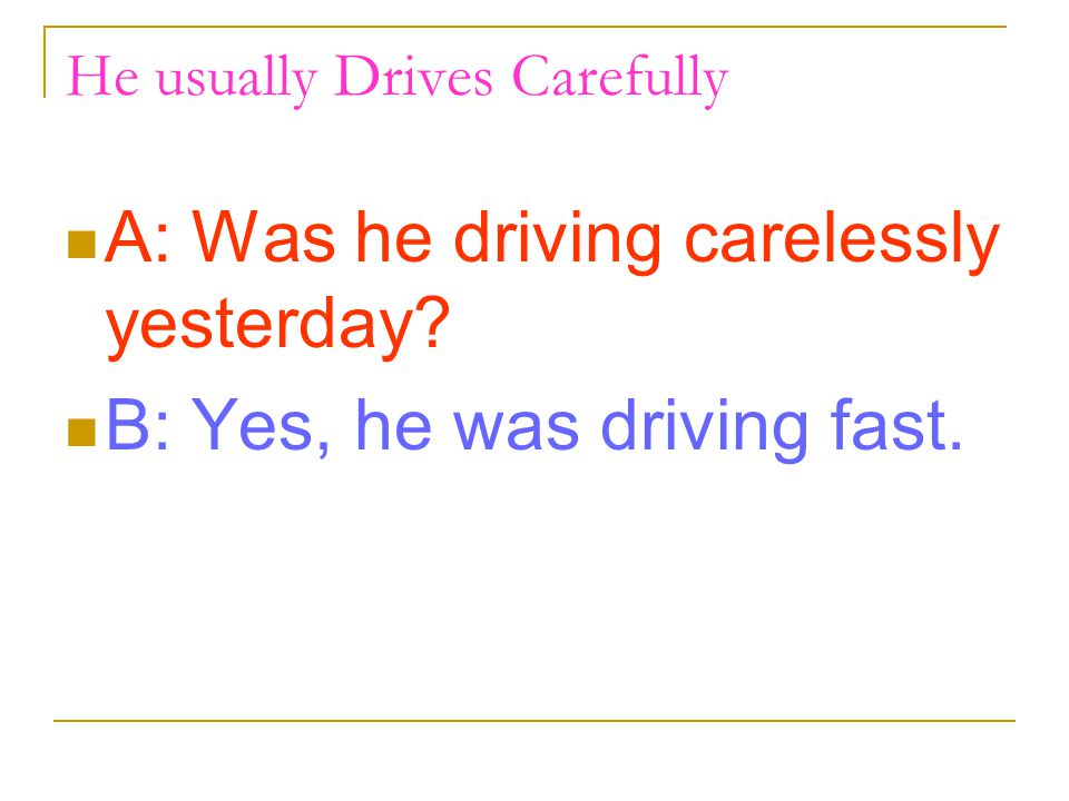 He usually Drives Carefully