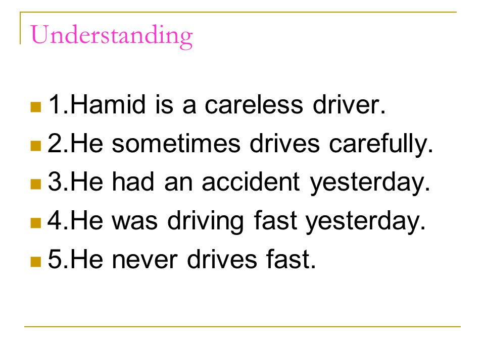 Understanding 1.Hamid is a careless driver.