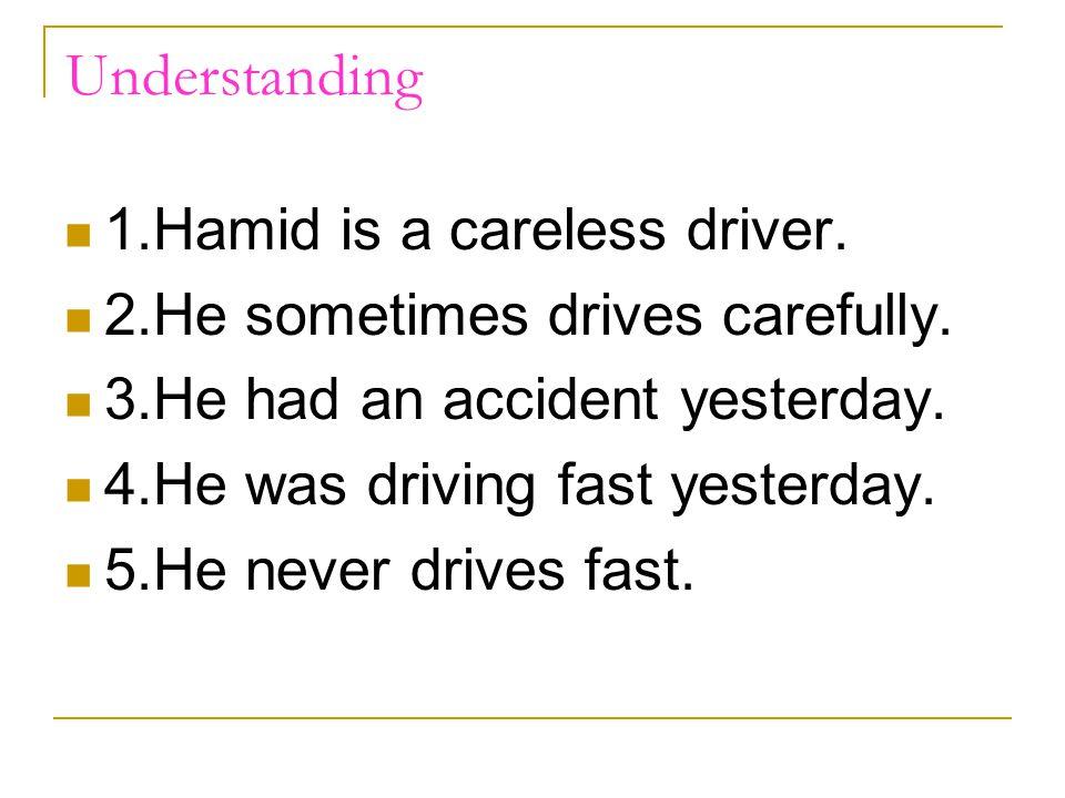 Understanding 1.Hamid is a careless driver.