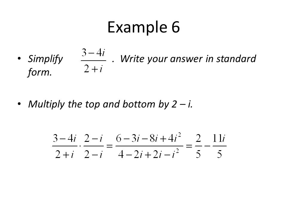 Example 6 Simplify . Write your answer in standard form.