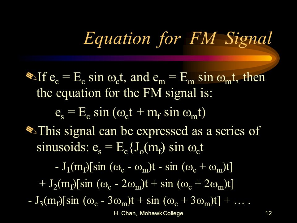 Equation for FM Signal If ec = Ec sin wct, and em = Em sin wmt, then the equation for the FM signal is: