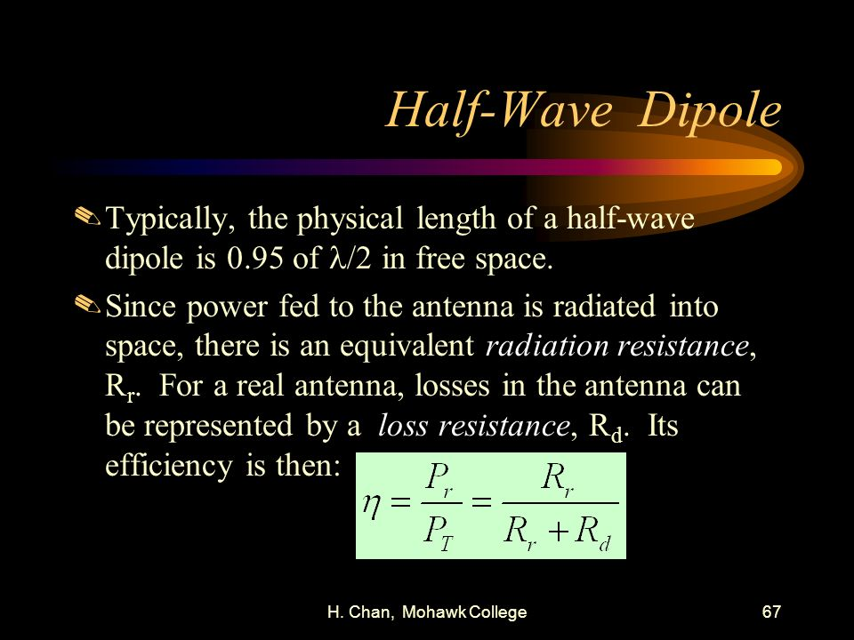 Half-Wave Dipole Typically, the physical length of a half-wave dipole is 0.95 of l/2 in free space.