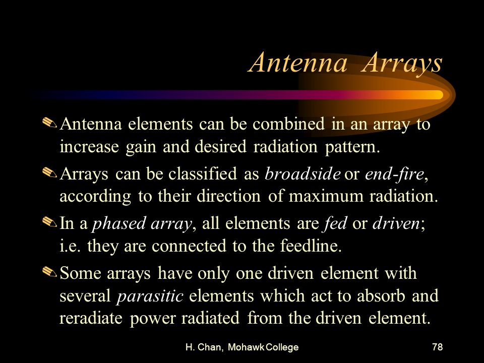 Antenna Arrays Antenna elements can be combined in an array to increase gain and desired radiation pattern.