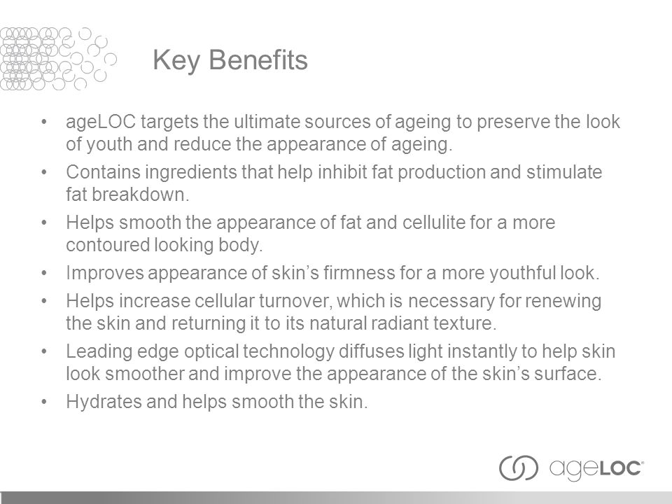 Key Benefits ageLOC targets the ultimate sources of ageing to preserve the look of youth and reduce the appearance of ageing.