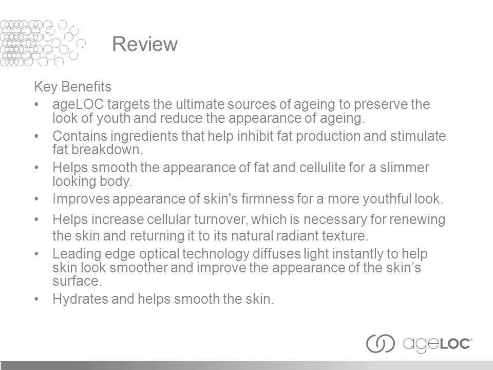 Review Key Benefits. ageLOC targets the ultimate sources of ageing to preserve the look of youth and reduce the appearance of ageing.