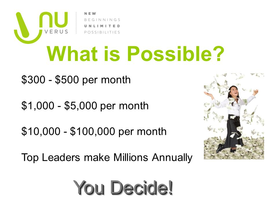 What is Possible You Decide! $300 - $500 per month