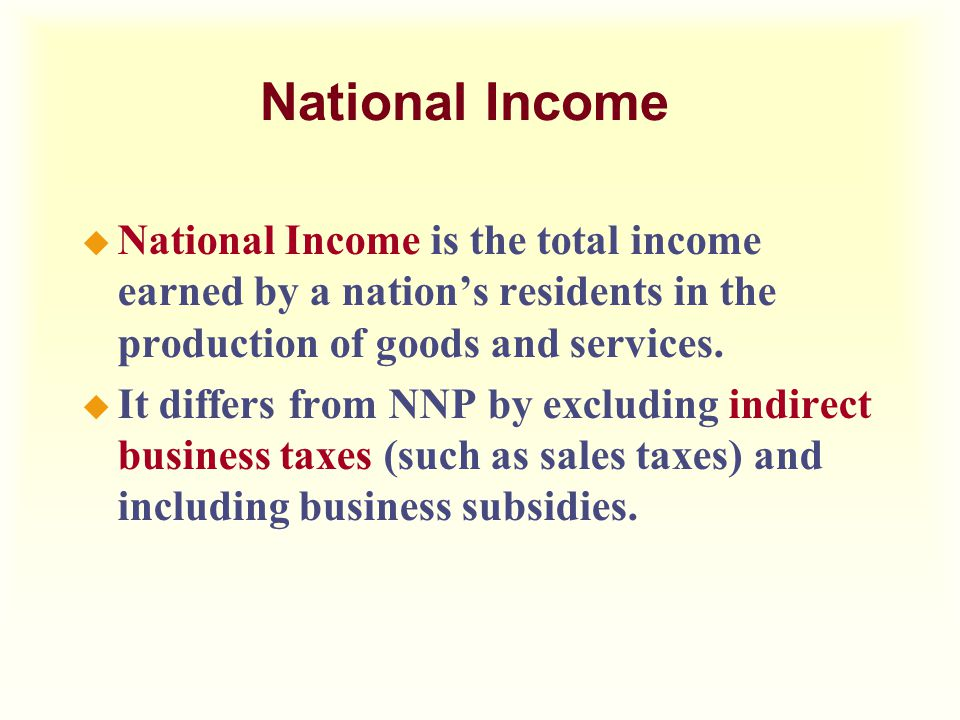 National Income National Income is the total income earned by a nation's residents in the production of goods and services.