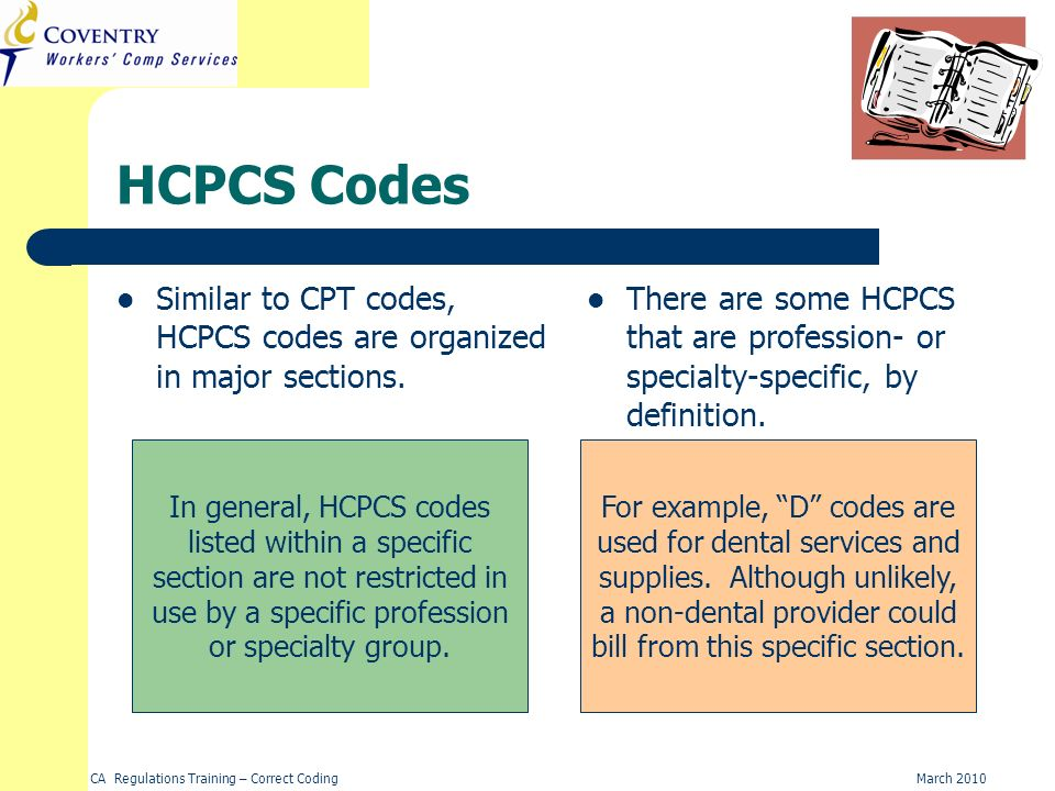 HCPCS Codes Similar to CPT codes, HCPCS codes are organized in major sections.