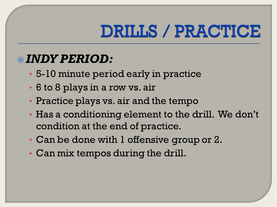 DRILLS / PRACTICE INDY PERIOD: 5-10 minute period early in practice