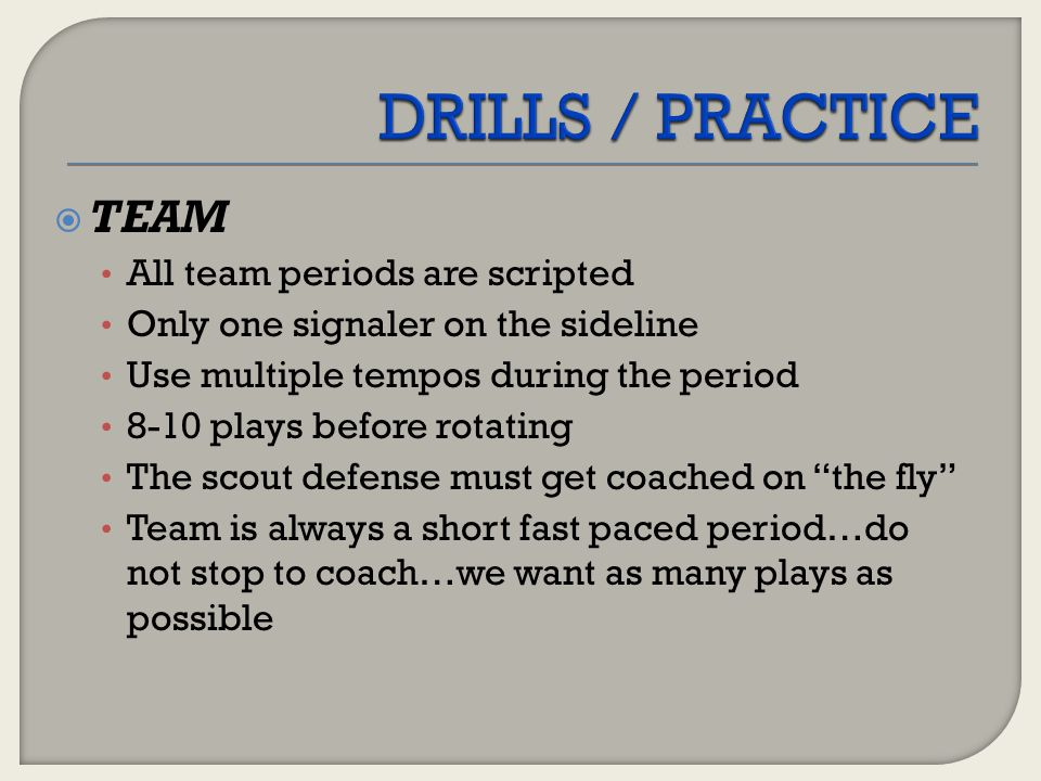 DRILLS / PRACTICE TEAM All team periods are scripted