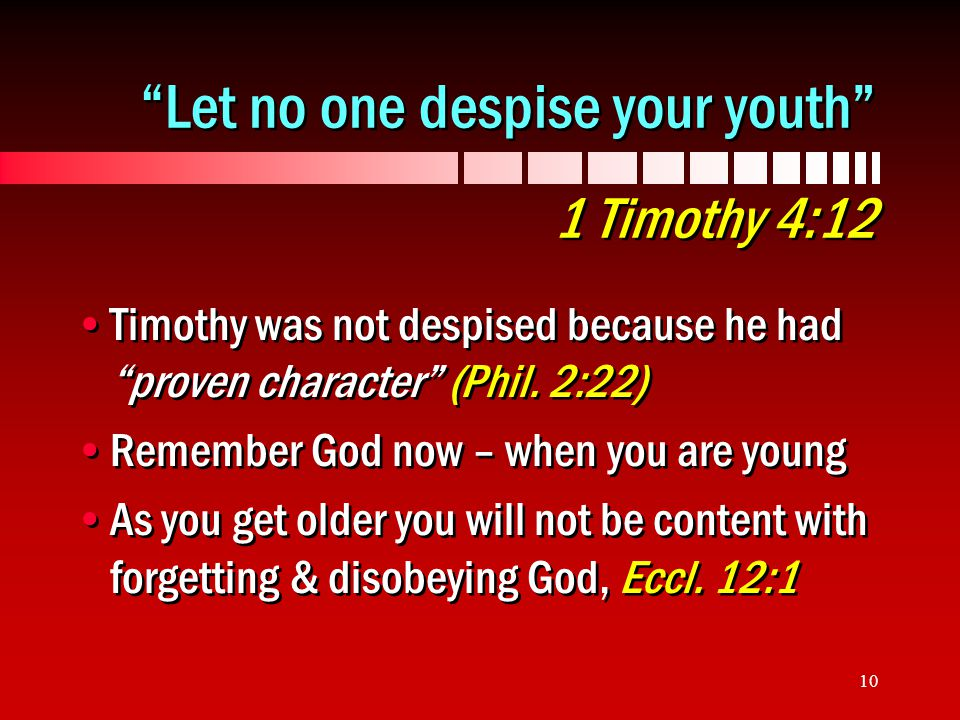 Let no one despise your youth 1 Timothy 4:12