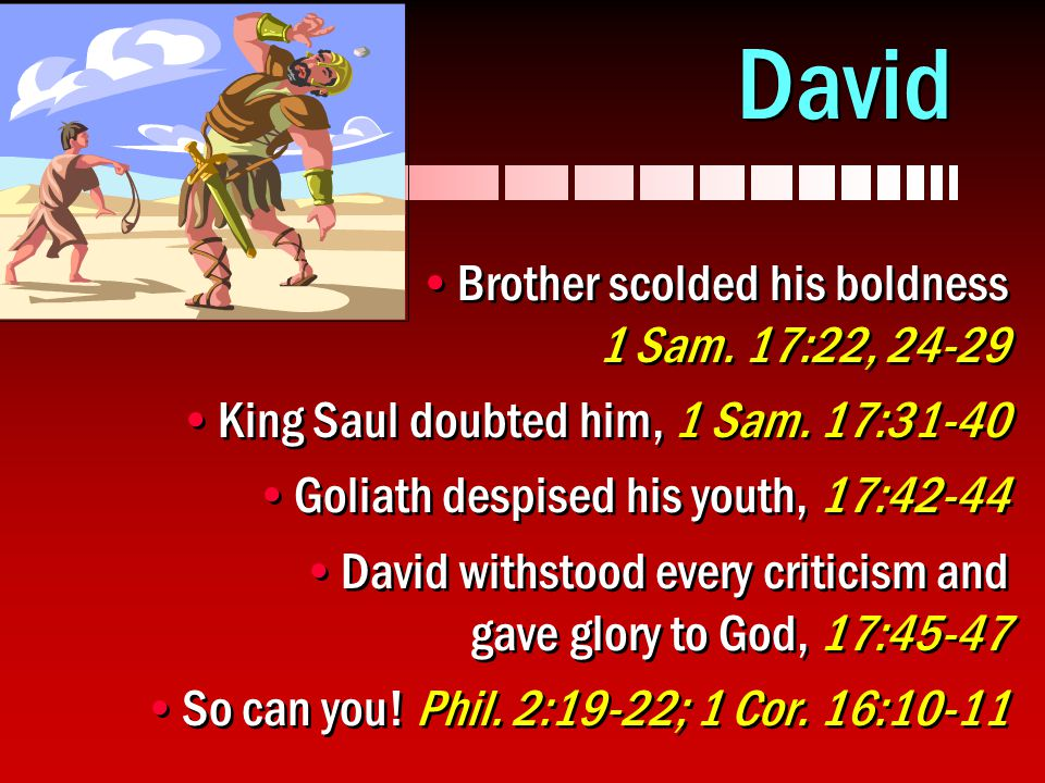 David Brother scolded his boldness 1 Sam. 17:22, 24-29