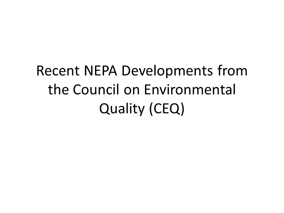 Recent NEPA Developments from the Council on Environmental Quality (CEQ)