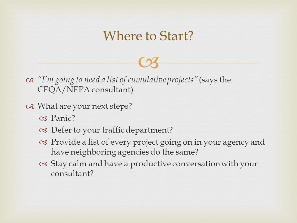 Where to Start I'm going to need a list of cumulative projects (says the CEQA/NEPA consultant) What are your next steps