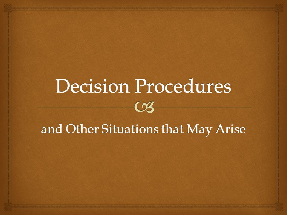 Decision Procedures and Other Situations that May Arise