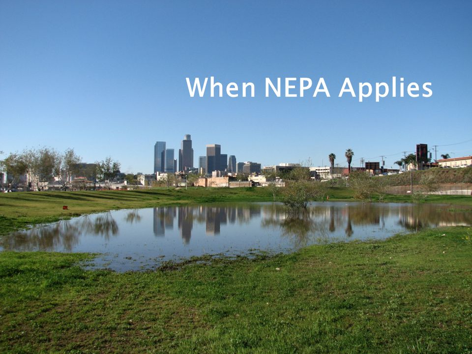 When NEPA Applies (Los Angeles State Historic Park.)