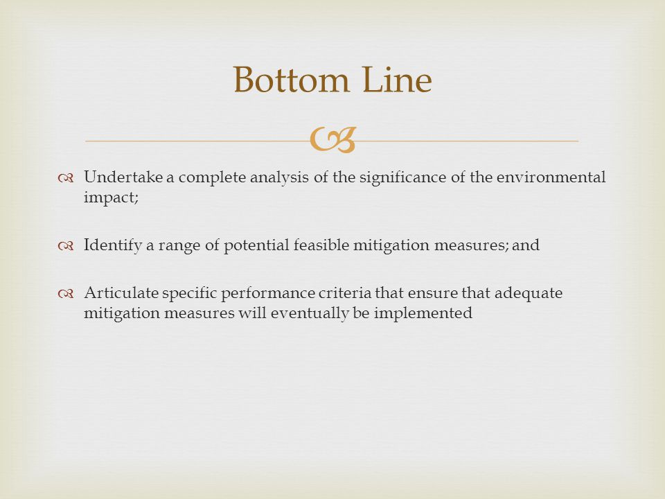 Bottom Line Undertake a complete analysis of the significance of the environmental impact;