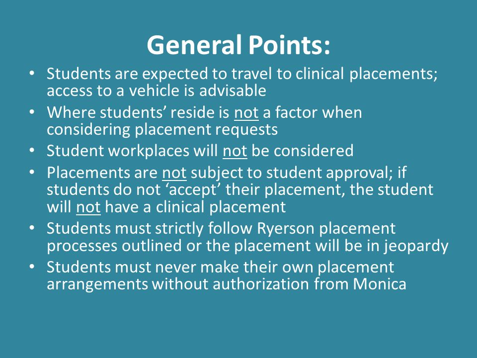 General Points: Students are expected to travel to clinical placements; access to a vehicle is advisable.