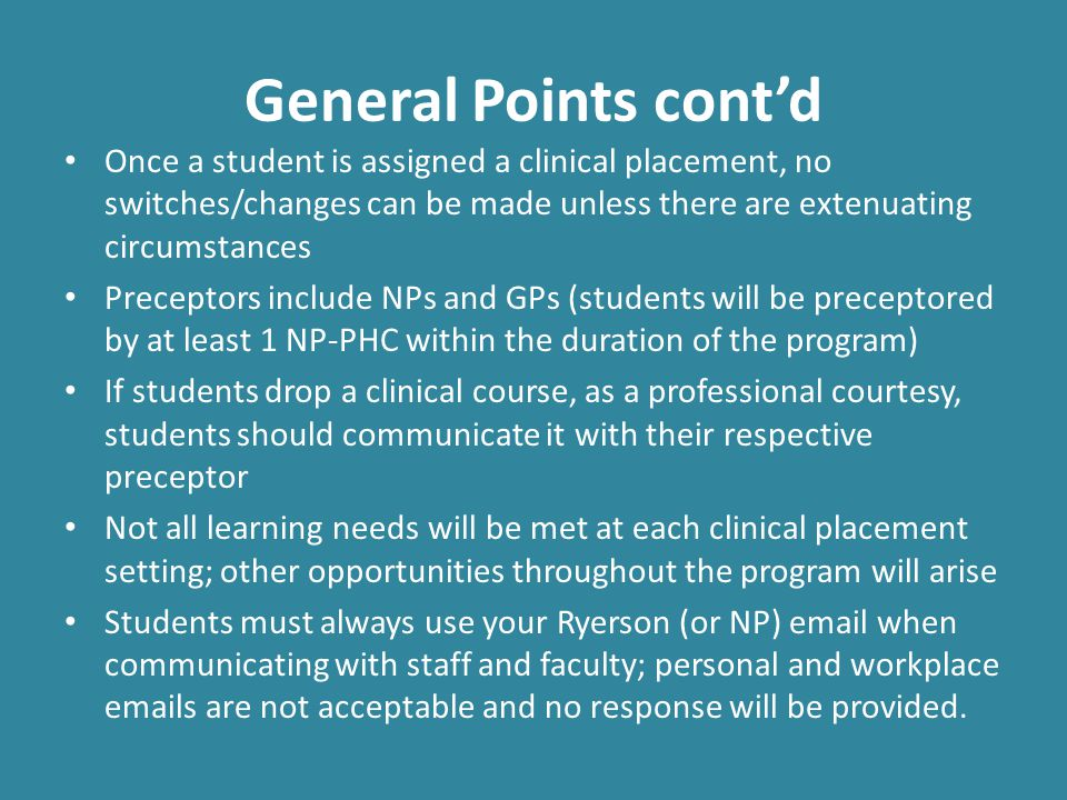 General Points cont'd Once a student is assigned a clinical placement, no switches/changes can be made unless there are extenuating circumstances.