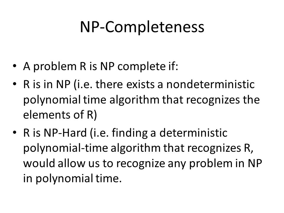 NP-Completeness A problem R is NP complete if: