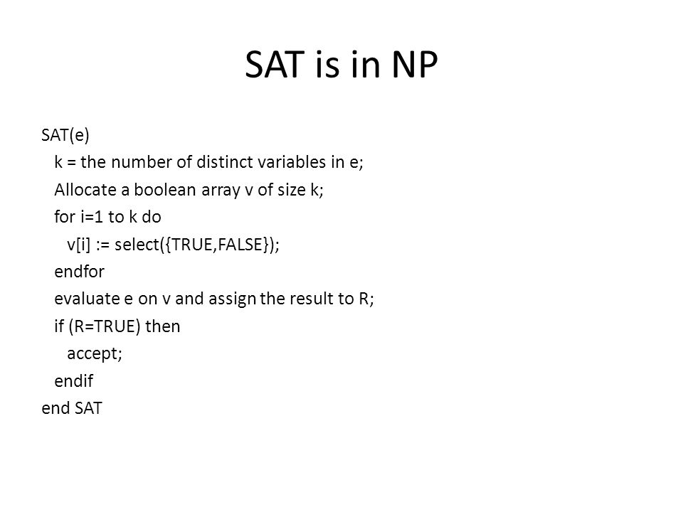 SAT is in NP SAT(e) k = the number of distinct variables in e;