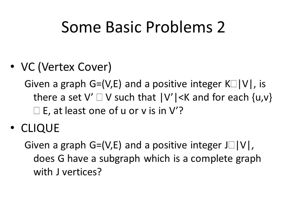Some Basic Problems 2 VC (Vertex Cover) CLIQUE