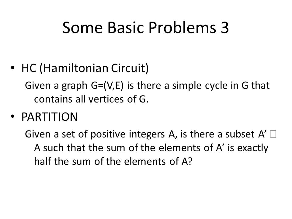 Some Basic Problems 3 HC (Hamiltonian Circuit) PARTITION