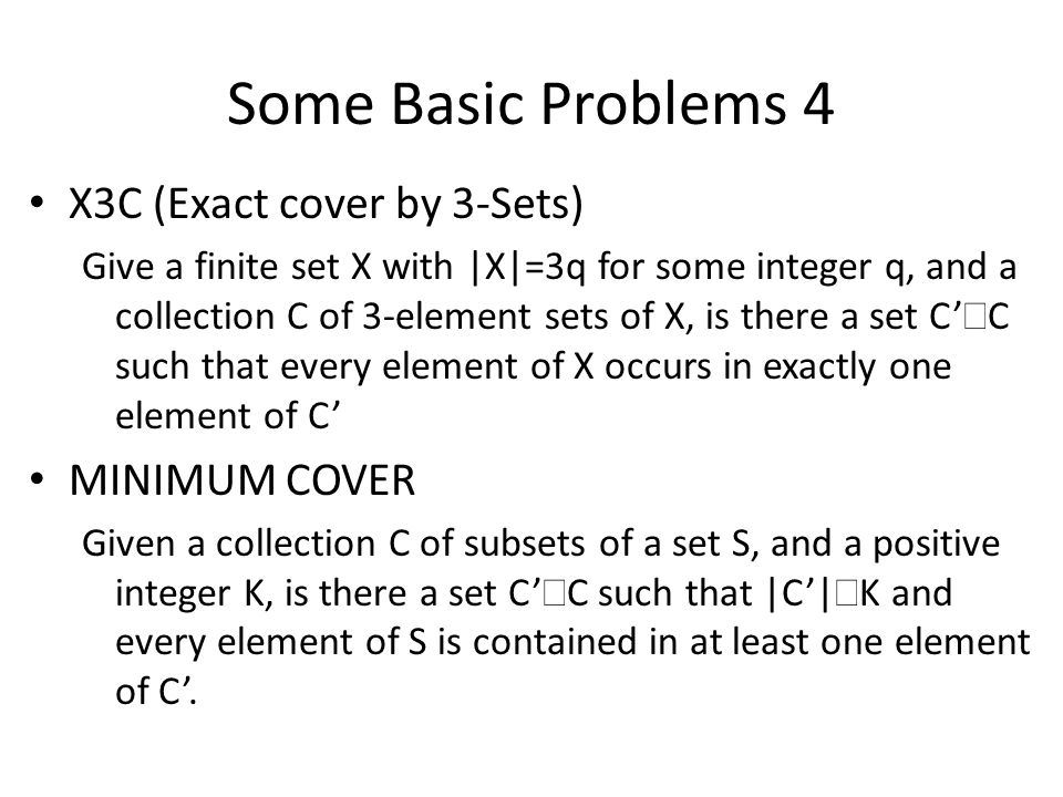 Some Basic Problems 4 X3C (Exact cover by 3-Sets) MINIMUM COVER