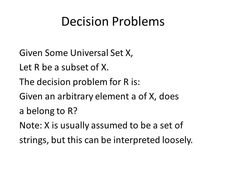 Decision Problems Given Some Universal Set X, Let R be a subset of X.