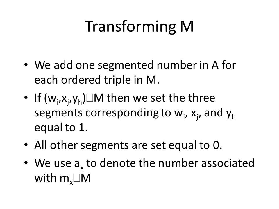 Transforming M We add one segmented number in A for each ordered triple in M.
