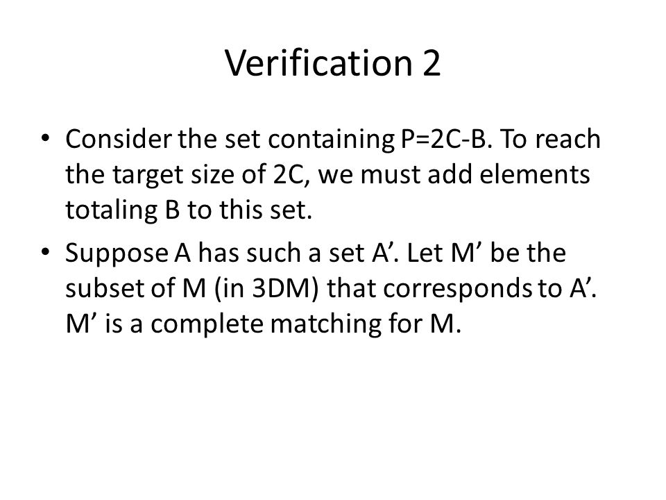 Verification 2 Consider the set containing P=2C-B. To reach the target size of 2C, we must add elements totaling B to this set.